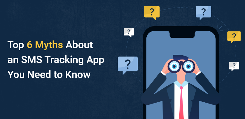 Top 6 Myths About an SMS Tracking App You Need to Know